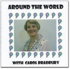'Around The World With...' (Carol Bradbury)