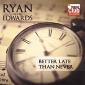 'Better Late Than Never' (Ryan Edwards)